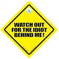 Buy cheap Watch Out For The Idiot Behind Me! Car Sign from wholesalers